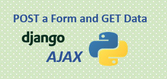 How to POST a Form and GET Data with Django Ajax