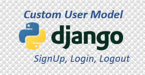 Django Custom User Model SignUp, Login and Logout